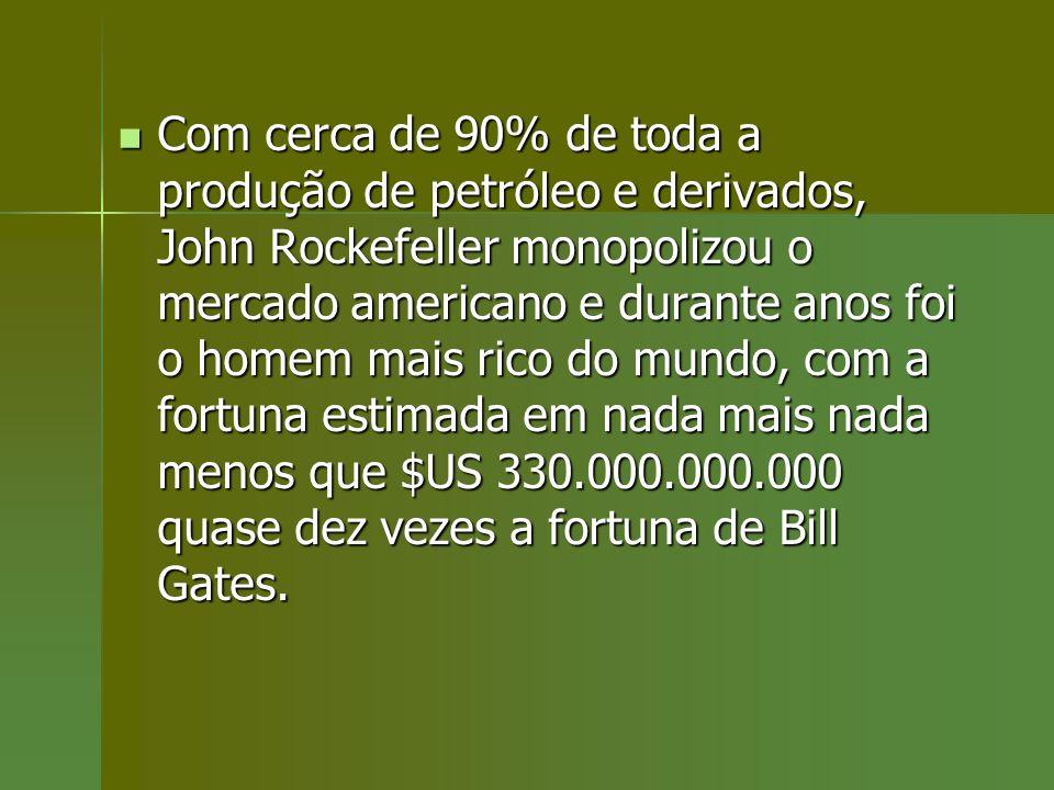 Com cerca de 90% de toda a produção de petróleo e derivados, John Rockefeller monopolizou o mercado americano e durante anos foi o homem mais rico do