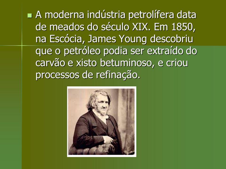 A moderna indústria petrolífera data de meados do século XIX. Em 1850, na Escócia, James Young descobriu que o petróleo podia ser extraído do carvão e
