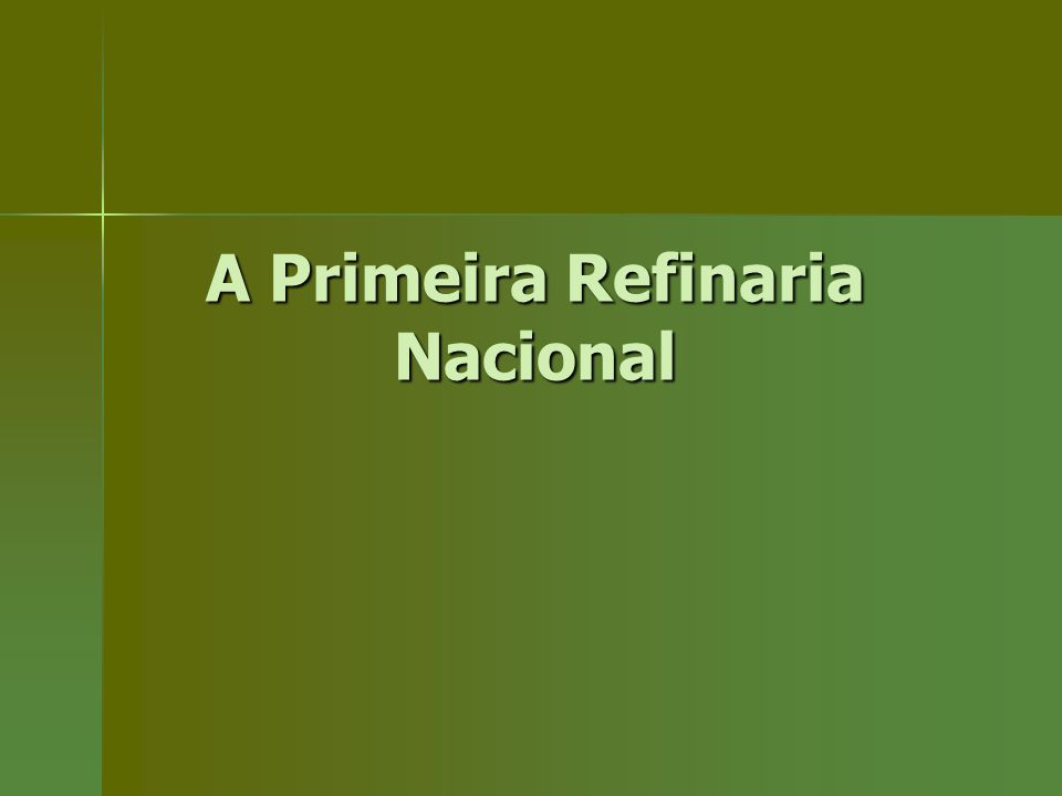 A Primeira Refinaria Nacional