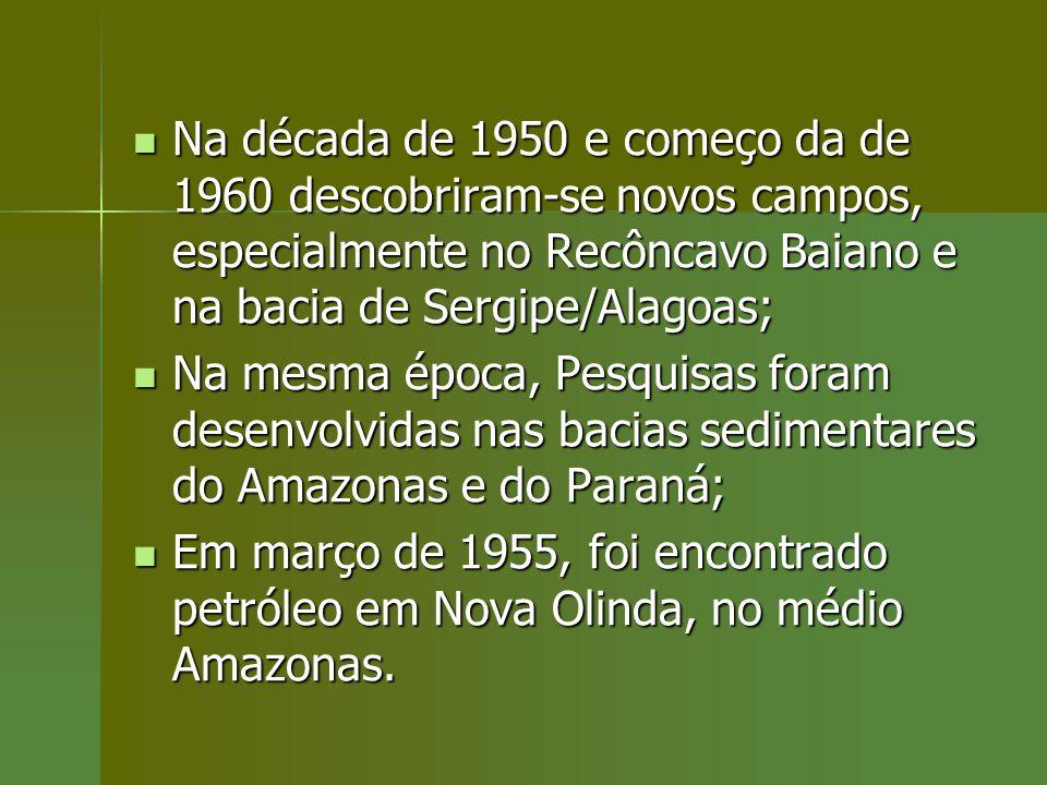 Na década de 1950 e começo da de 1960 descobriram-se novos campos, especialmente no Recôncavo Baiano e na bacia de Sergipe/Alagoas; Na década de 1950