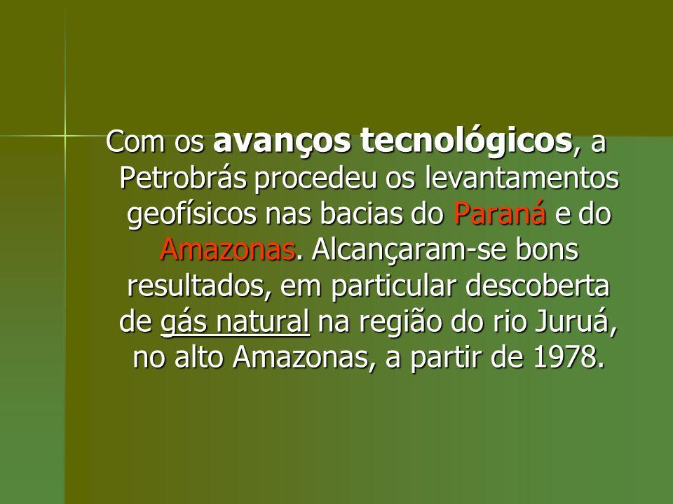 Com os avanços tecnológicos, a Petrobrás procedeu os levantamentos geofísicos nas bacias do Paraná e do Amazonas. Alcançaram-se bons resultados, em pa