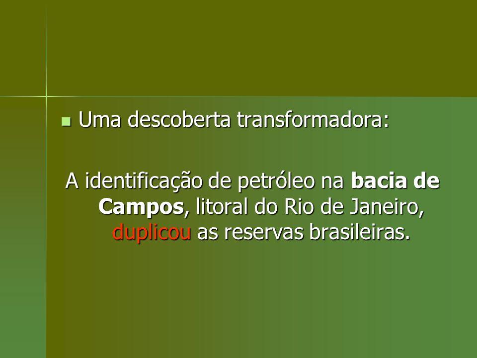 Uma descoberta transformadora: Uma descoberta transformadora: A identificação de petróleo na bacia de Campos, litoral do Rio de Janeiro, duplicou as r