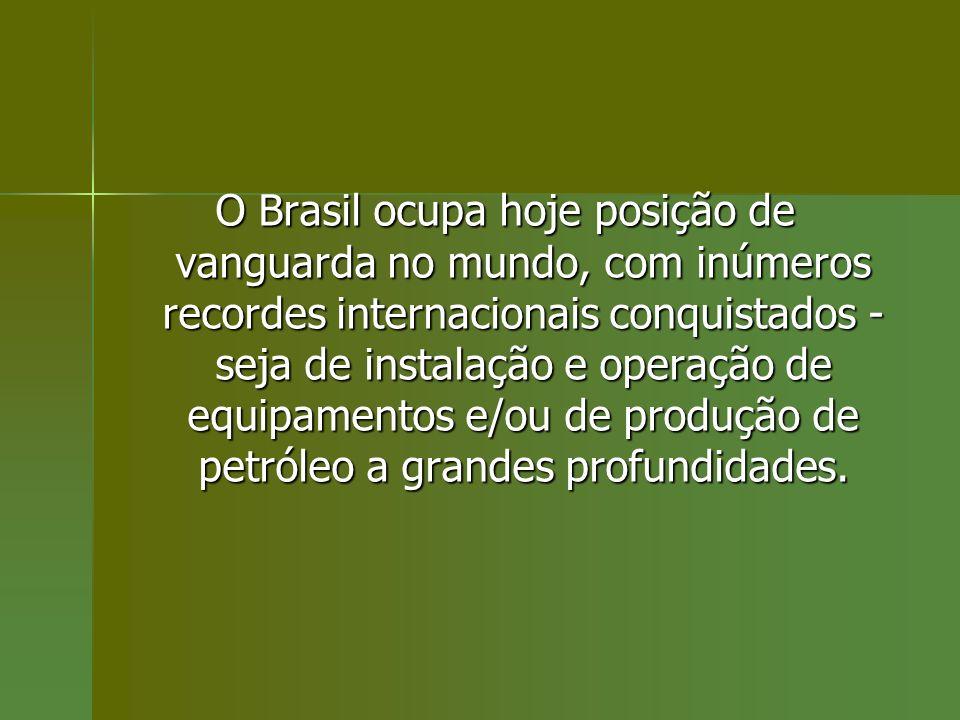 O Brasil ocupa hoje posição de vanguarda no mundo, com inúmeros recordes internacionais conquistados - seja de instalação e operação de equipamentos e