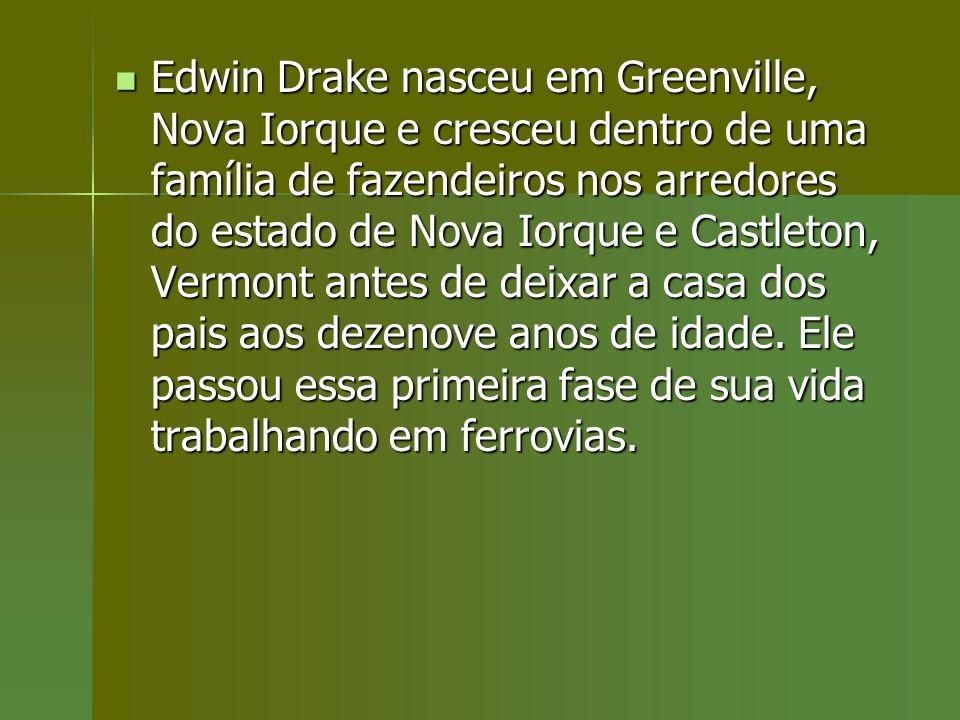 Edwin Drake nasceu em Greenville, Nova Iorque e cresceu dentro de uma família de fazendeiros nos arredores do estado de Nova Iorque e Castleton, Vermo