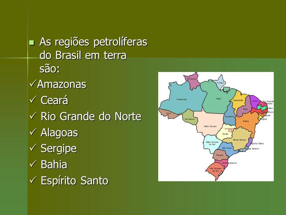 As regiões petrolíferas do Brasil em terra são: As regiões petrolíferas do Brasil em terra são: Amazonas Amazonas Ceará Ceará Rio Grande do Norte Rio
