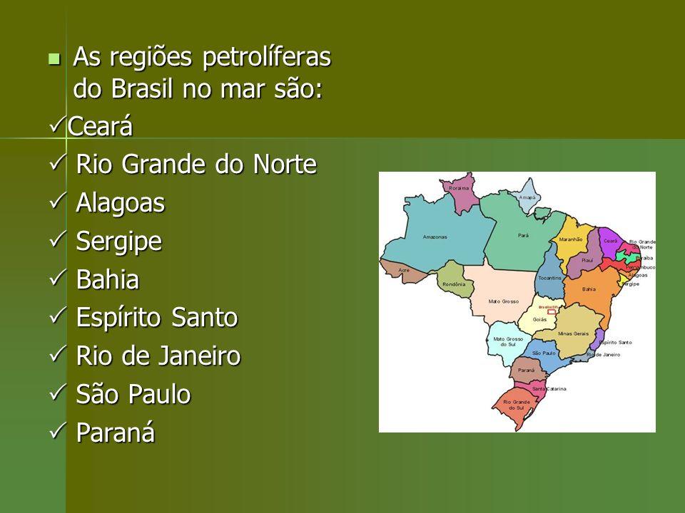 As regiões petrolíferas do Brasil no mar são: As regiões petrolíferas do Brasil no mar são: Ceará Ceará Rio Grande do Norte Rio Grande do Norte Alagoa