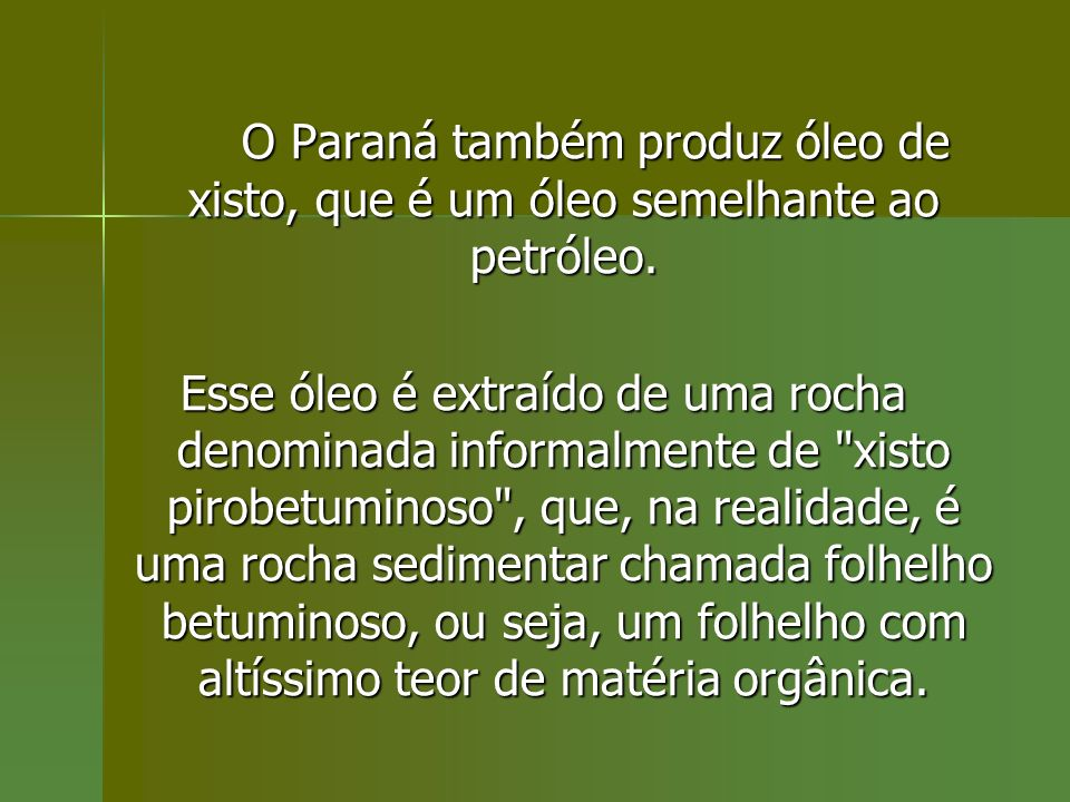 O Paraná também produz óleo de xisto, que é um óleo semelhante ao petróleo. O Paraná também produz óleo de xisto, que é um óleo semelhante ao petróleo