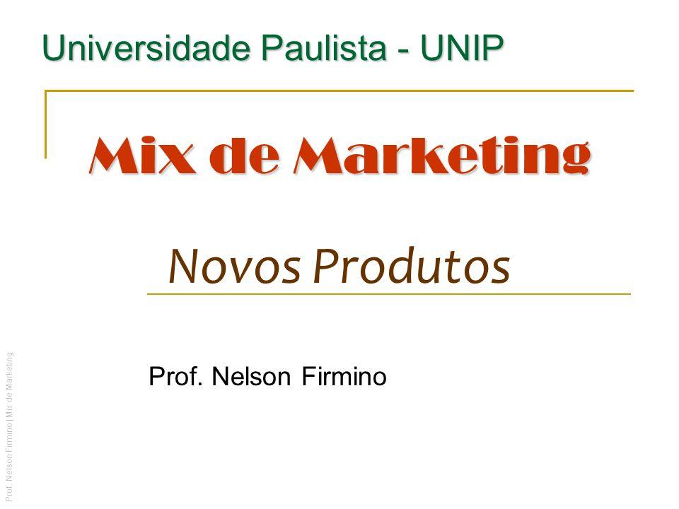 Prof. Nelson Firmino | Mix de Marketing Mix de Marketing Mix de Marketing Novos Produtos Prof. Nelson Firmino Universidade Paulista - UNIP