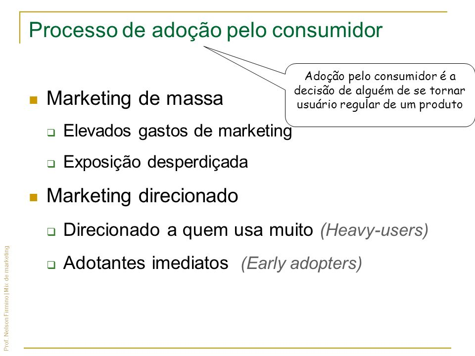 Prof. Nelson Firmino | Mix de marketing Processo de adoção pelo consumidor Marketing de massa Elevados gastos de marketing Exposição desperdiçada Mark