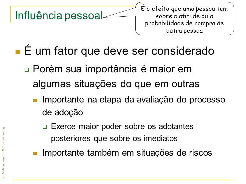 Prof. Nelson Firmino | Mix de marketing Influência pessoal É um fator que deve ser considerado Porém sua importância é maior em algumas situações do q
