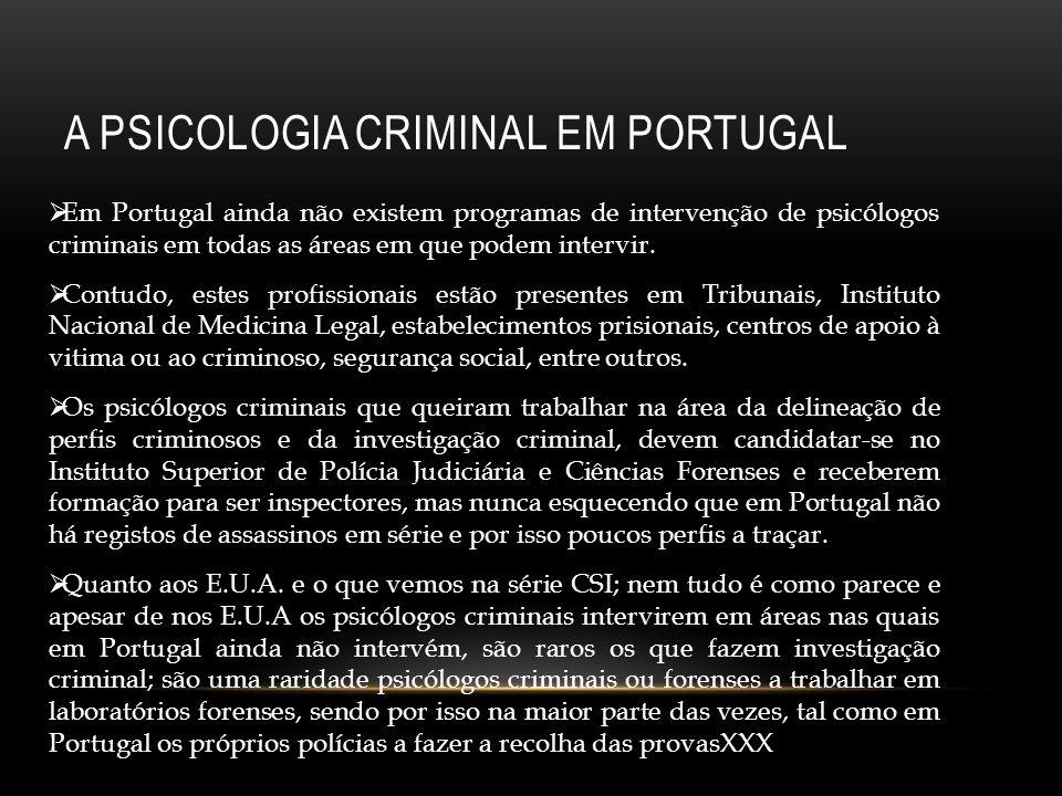 A PSICOLOGIA CRIMINAL EM PORTUGAL Em Portugal ainda não existem programas de intervenção de psicólogos criminais em todas as áreas em que podem interv