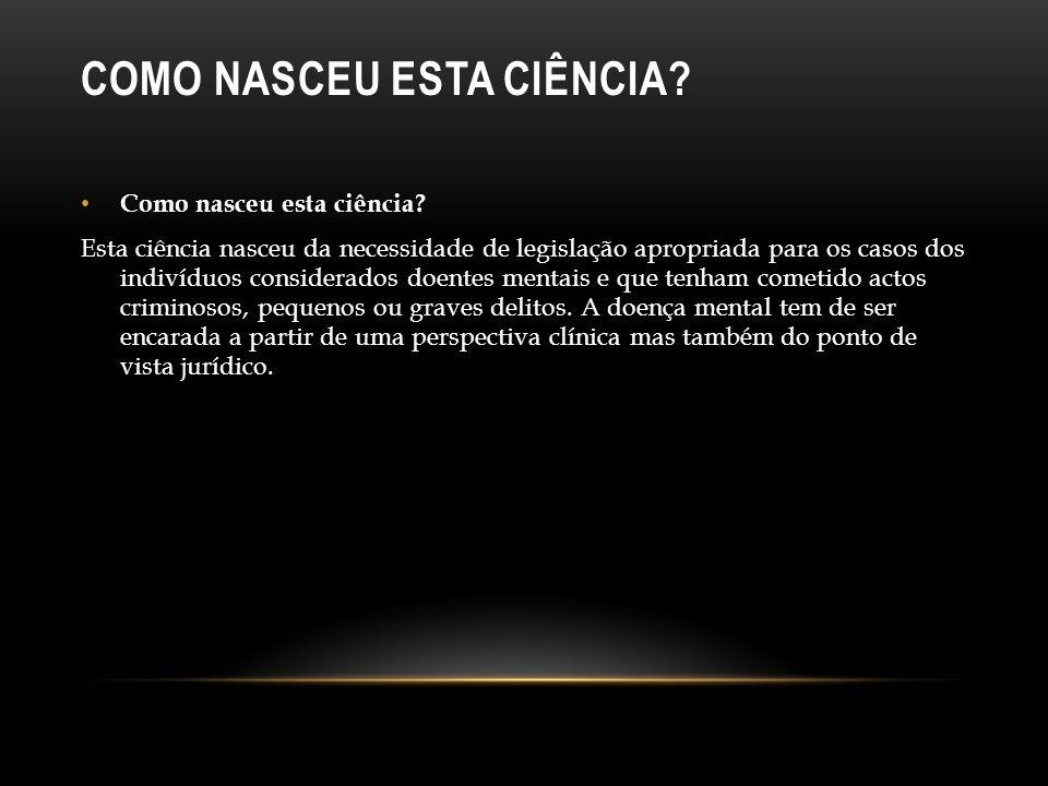 COMO NASCEU ESTA CIÊNCIA? Como nasceu esta ciência? Esta ciência nasceu da necessidade de legislação apropriada para os casos dos indivíduos considera
