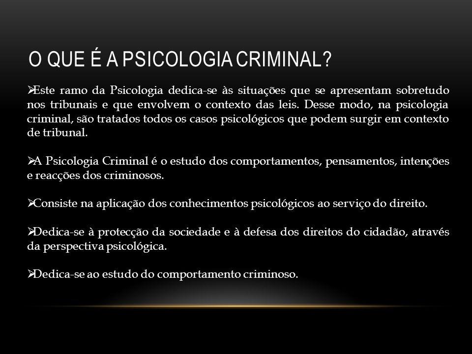 O QUE É A PSICOLOGIA CRIMINAL? Este ramo da Psicologia dedica-se às situações que se apresentam sobretudo nos tribunais e que envolvem o contexto das