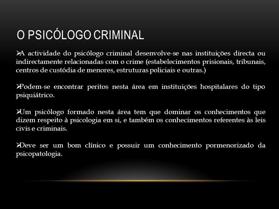 O PSICÓLOGO CRIMINAL A actividade do psicólogo criminal desenvolve-se nas instituições directa ou indirectamente relacionadas com o crime (estabelecim