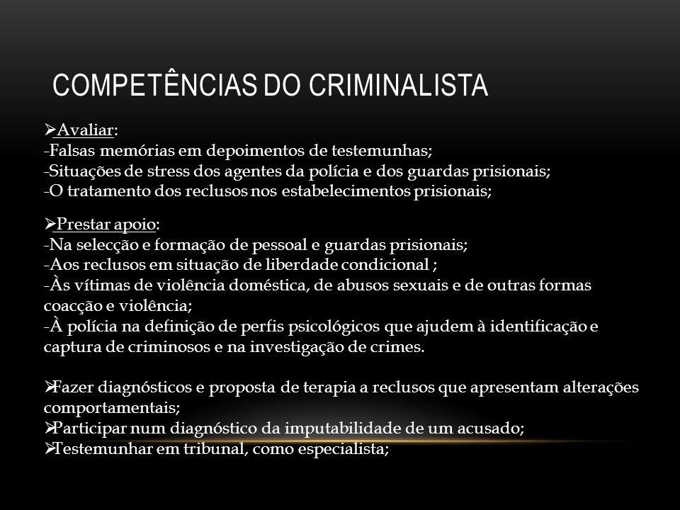 Avaliar: -Falsas memórias em depoimentos de testemunhas; -Situações de stress dos agentes da polícia e dos guardas prisionais; -O tratamento dos reclu