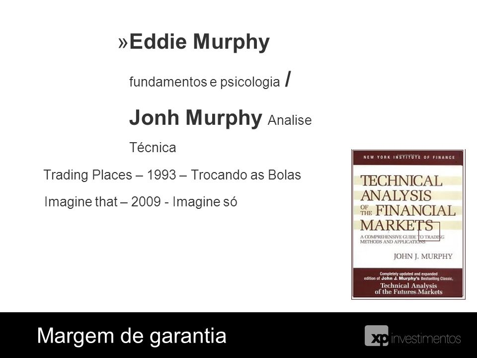 »Eddie Murphy fundamentos e psicologia / Jonh Murphy Analise Técnica Trading Places – 1993 – Trocando as Bolas Imagine that – 2009 - Imagine só Margem