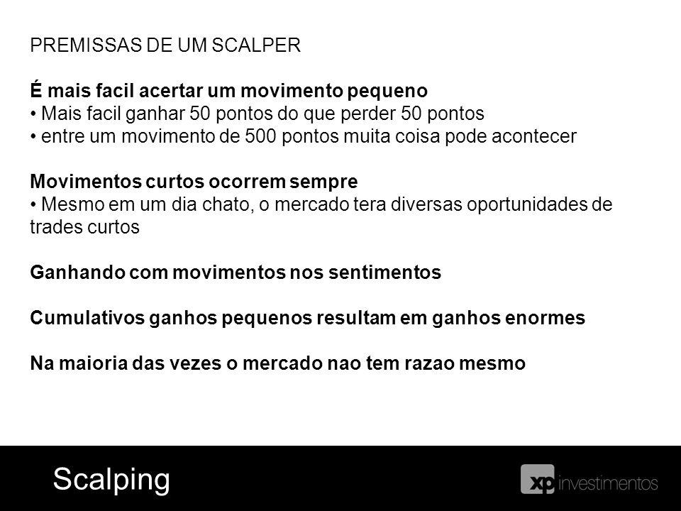Ferramentas = Blog do Índice ScalpingScalping PREMISSAS DE UM SCALPER É mais facil acertar um movimento pequeno Mais facil ganhar 50 pontos do que per