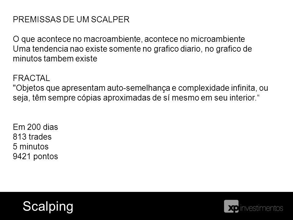 Ferramentas = Blog do Índice ScalpingScalping PREMISSAS DE UM SCALPER O que acontece no macroambiente, acontece no microambiente Uma tendencia nao exi