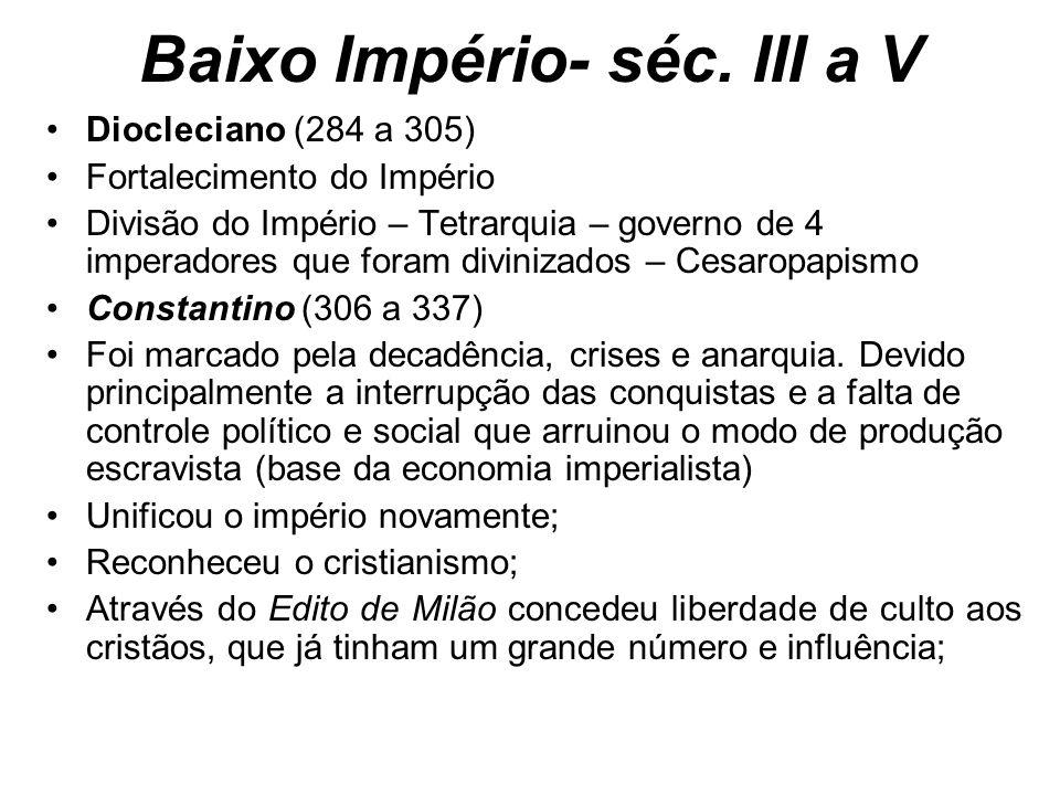 Baixo Império- séc. III a V Diocleciano (284 a 305) Fortalecimento do Império Divisão do Império – Tetrarquia – governo de 4 imperadores que foram div