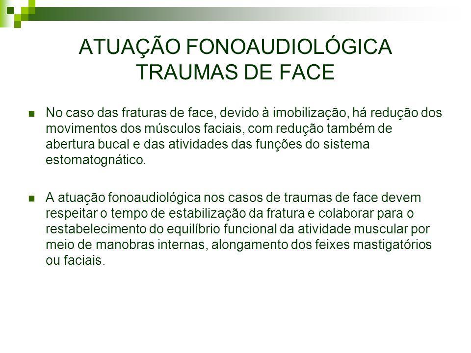 ATUAÇÃO FONOAUDIOLÓGICA TRAUMAS DE FACE No caso das fraturas de face, devido à imobilização, há redução dos movimentos dos músculos faciais, com reduç