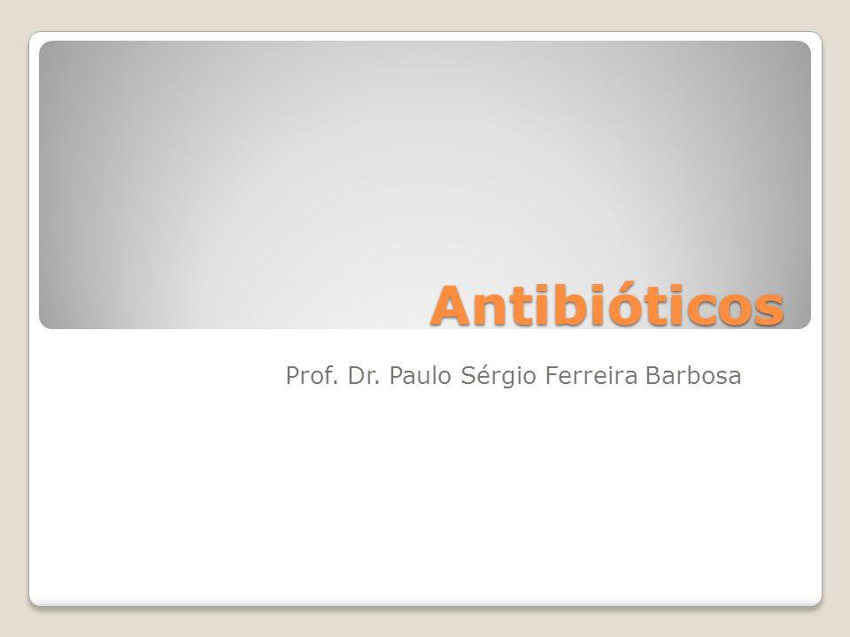 Antibióticos Prof. Dr. Paulo Sérgio Ferreira Barbosa