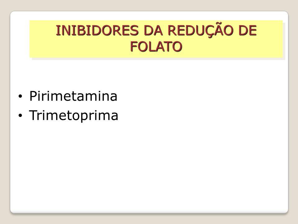 Pirimetamina Trimetoprima INIBIDORES DA REDUÇÃO DE FOLATO