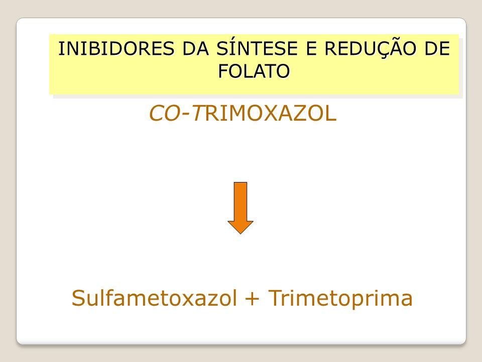 INIBIDORES DA SÍNTESE E REDUÇÃO DE FOLATO CO-TRIMOXAZOL Sulfametoxazol + Trimetoprima