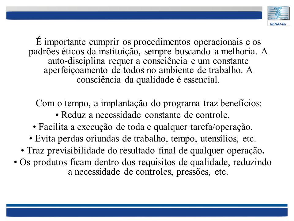 É importante cumprir os procedimentos operacionais e os padrões éticos da instituição, sempre buscando a melhoria. A auto-disciplina requer a consciên