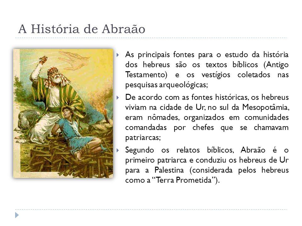 A História de Abraão As principais fontes para o estudo da história dos hebreus são os textos bíblicos (Antigo Testamento) e os vestígios coletados na