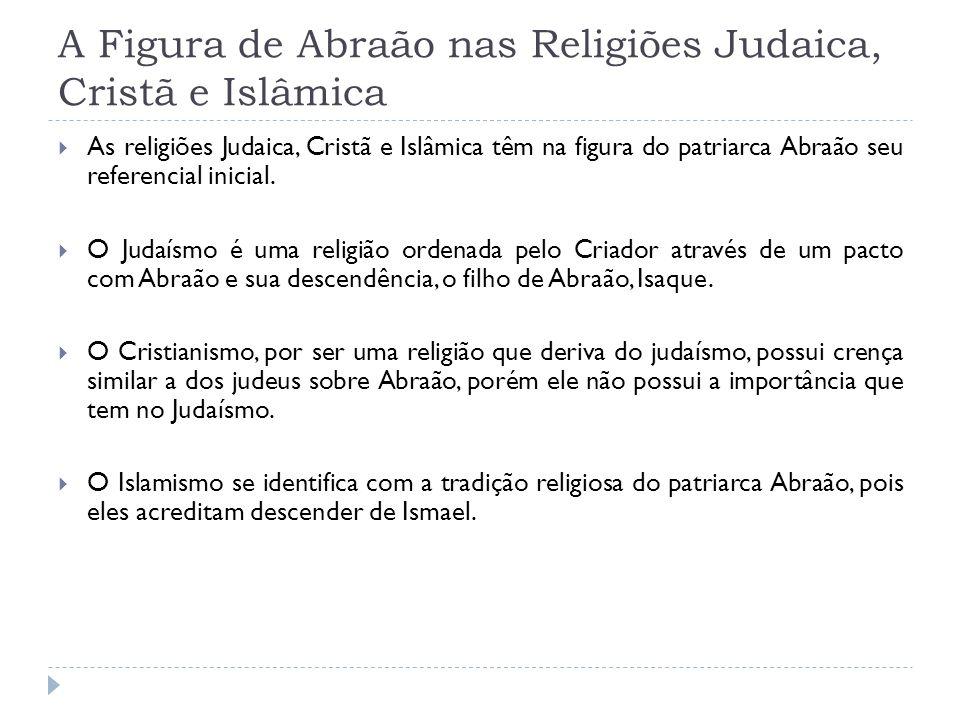 A Figura de Abraão nas Religiões Judaica, Cristã e Islâmica As religiões Judaica, Cristã e Islâmica têm na figura do patriarca Abraão seu referencial