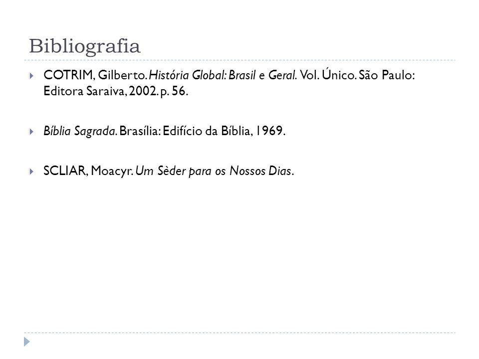 Bibliografia COTRIM, Gilberto. História Global: Brasil e Geral. Vol. Único. São Paulo: Editora Saraiva, 2002. p. 56. Bíblia Sagrada. Brasília: Edifíci