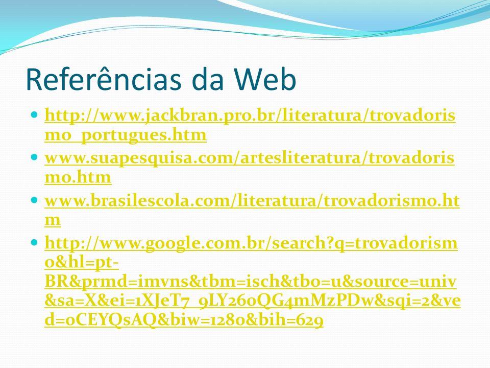 Referências da Web http://www.jackbran.pro.br/literatura/trovadoris mo_portugues.htm http://www.jackbran.pro.br/literatura/trovadoris mo_portugues.htm