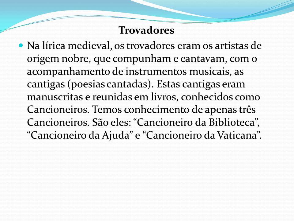 Na lírica medieval, os trovadores eram os artistas de origem nobre, que compunham e cantavam, com o acompanhamento de instrumentos musicais, as cantig