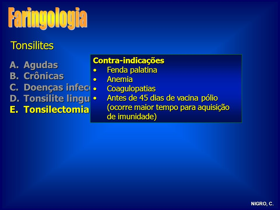 NIGRO, C. Tonsilites A.Agudas B.Crônicas C.Doenças infecciosas D.Tonsilite lingual E.Tonsilectomia Contra-indicações Fenda palatinaFenda palatina Anem