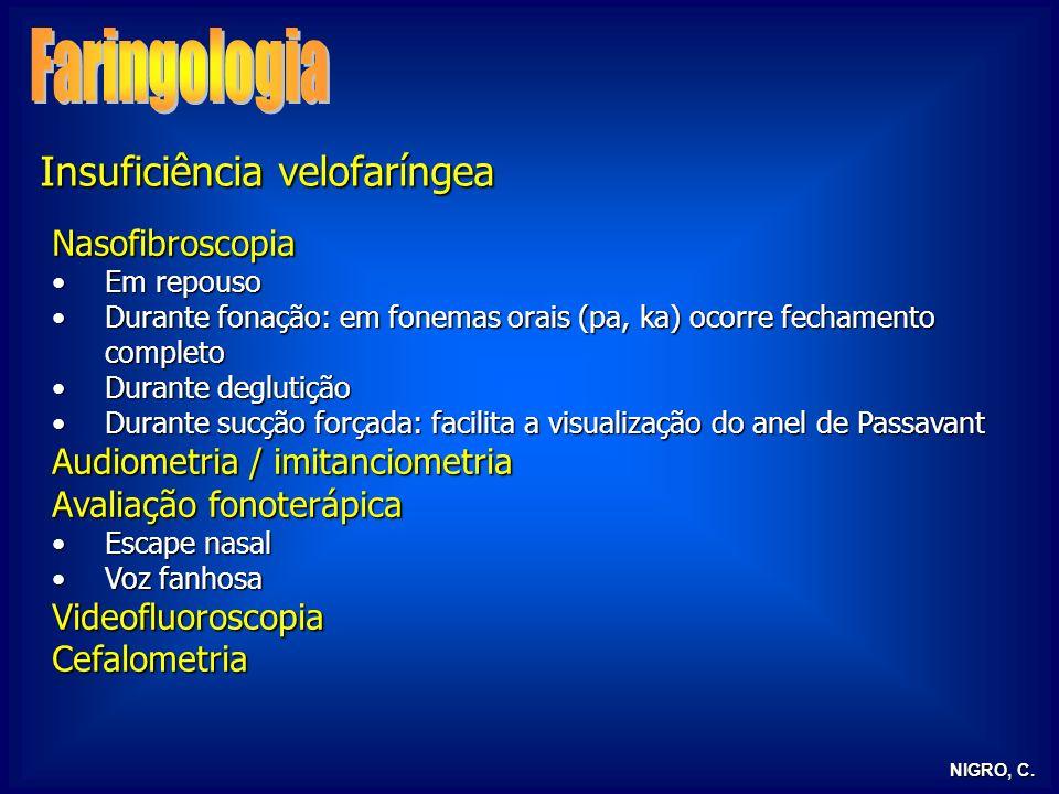 NIGRO, C. Insuficiência velofaríngea Nasofibroscopia Em repousoEm repouso Durante fonação: em fonemas orais (pa, ka) ocorre fechamento completoDurante