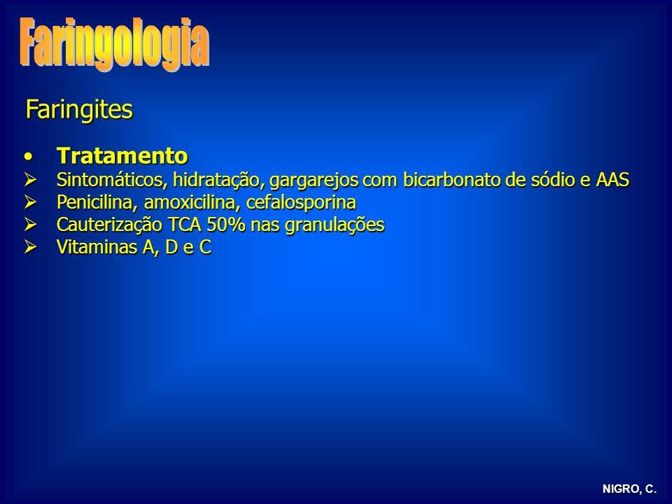 NIGRO, C. Faringites TratamentoTratamento Sintomáticos, hidratação, gargarejos com bicarbonato de sódio e AAS Sintomáticos, hidratação, gargarejos com