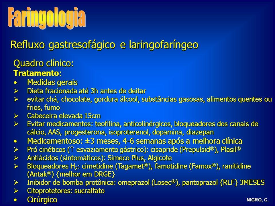 NIGRO, C. Refluxo gastresofágico e laringofaríngeo Quadro clínico: Tratamento: Medidas geraisMedidas gerais Dieta fracionada até 3h antes de deitar Di