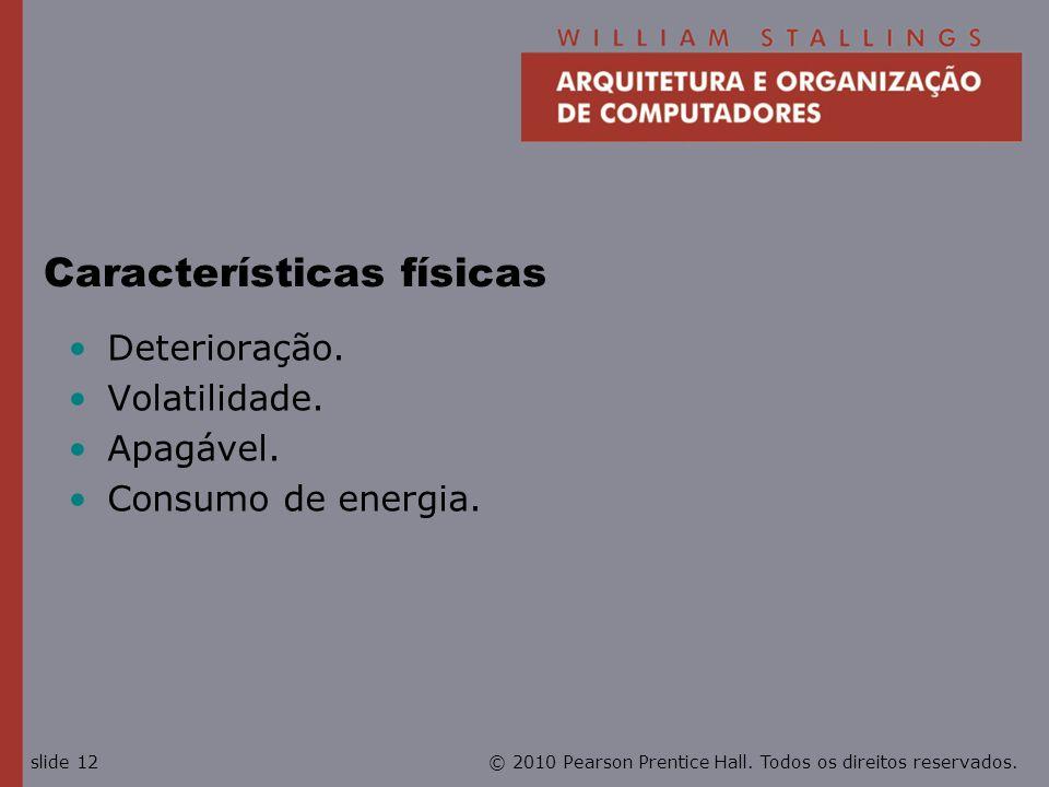 © 2010 Pearson Prentice Hall. Todos os direitos reservados.slide 12 Características físicas Deterioração. Volatilidade. Apagável. Consumo de energia.