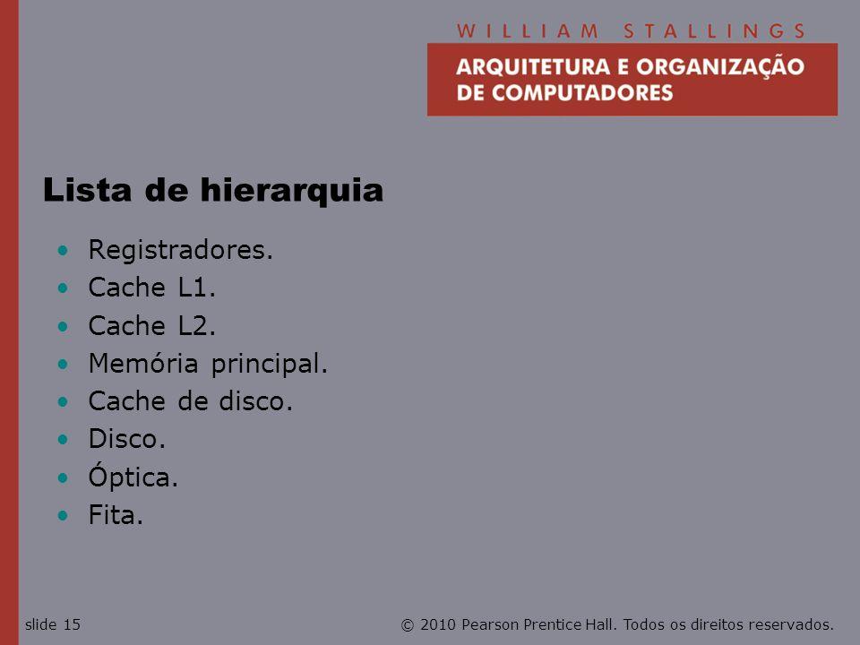 © 2010 Pearson Prentice Hall. Todos os direitos reservados.slide 15 Lista de hierarquia Registradores. Cache L1. Cache L2. Memória principal. Cache de