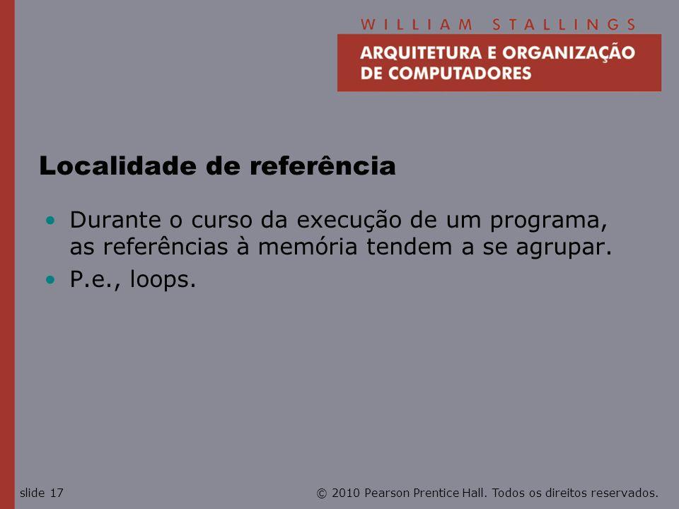 © 2010 Pearson Prentice Hall. Todos os direitos reservados.slide 17 Localidade de referência Durante o curso da execução de um programa, as referência