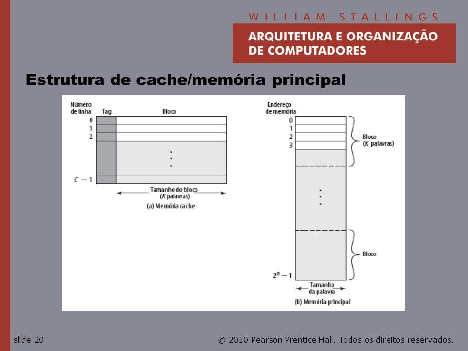 © 2010 Pearson Prentice Hall. Todos os direitos reservados.slide 20 Estrutura de cache/memória principal