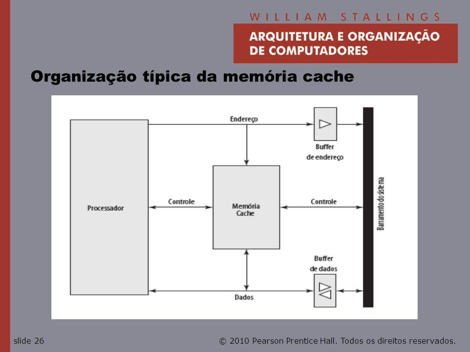 © 2010 Pearson Prentice Hall. Todos os direitos reservados.slide 26 Organização típica da memória cache