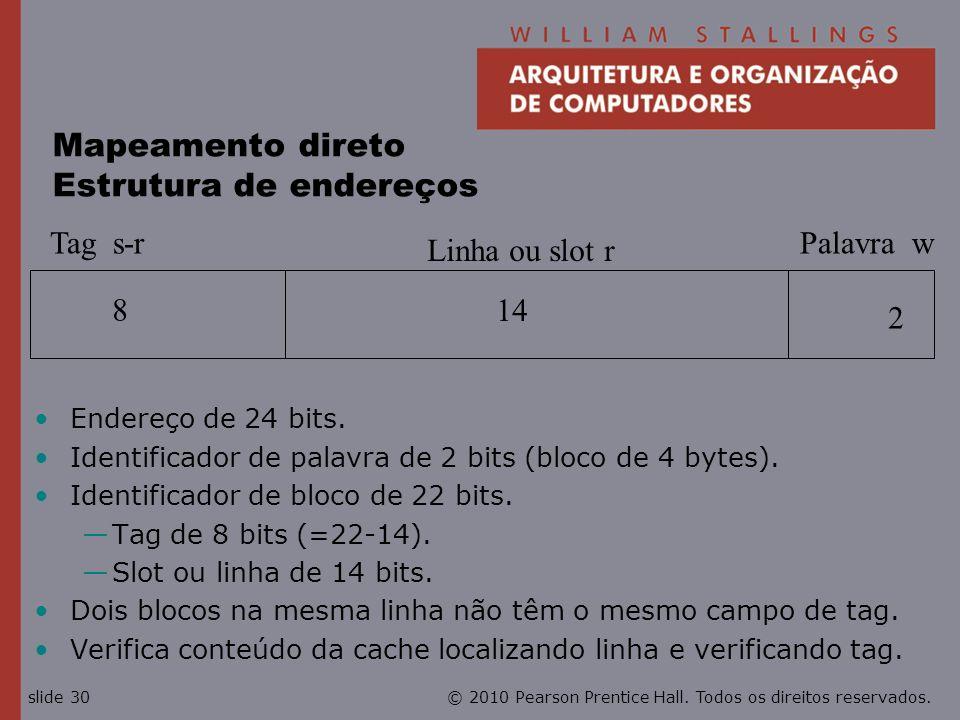 © 2010 Pearson Prentice Hall. Todos os direitos reservados.slide 30 Mapeamento direto Estrutura de endereços Tag s-r Linha ou slot r Palavra w 8 14 2