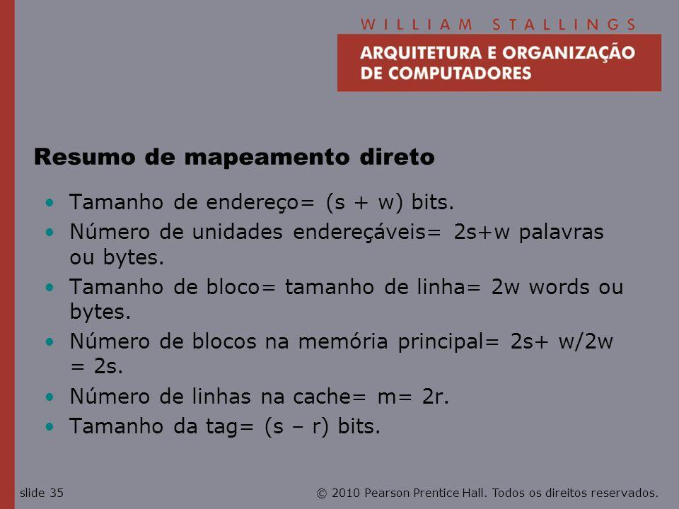 © 2010 Pearson Prentice Hall. Todos os direitos reservados.slide 35 Resumo de mapeamento direto Tamanho de endereço= (s + w) bits. Número de unidades
