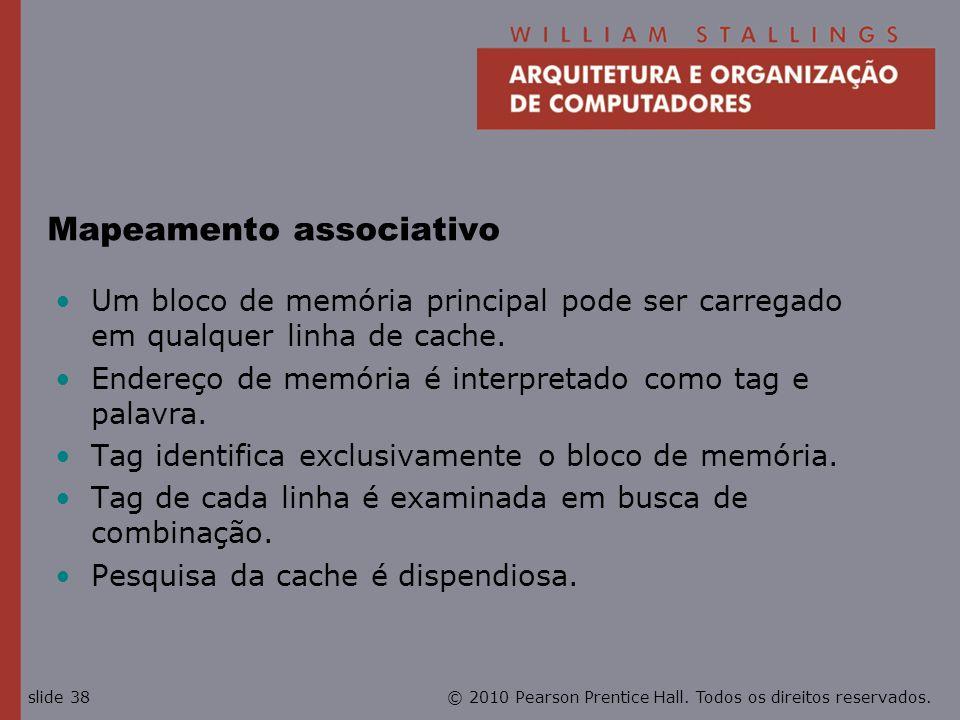 © 2010 Pearson Prentice Hall. Todos os direitos reservados.slide 38 Mapeamento associativo Um bloco de memória principal pode ser carregado em qualque