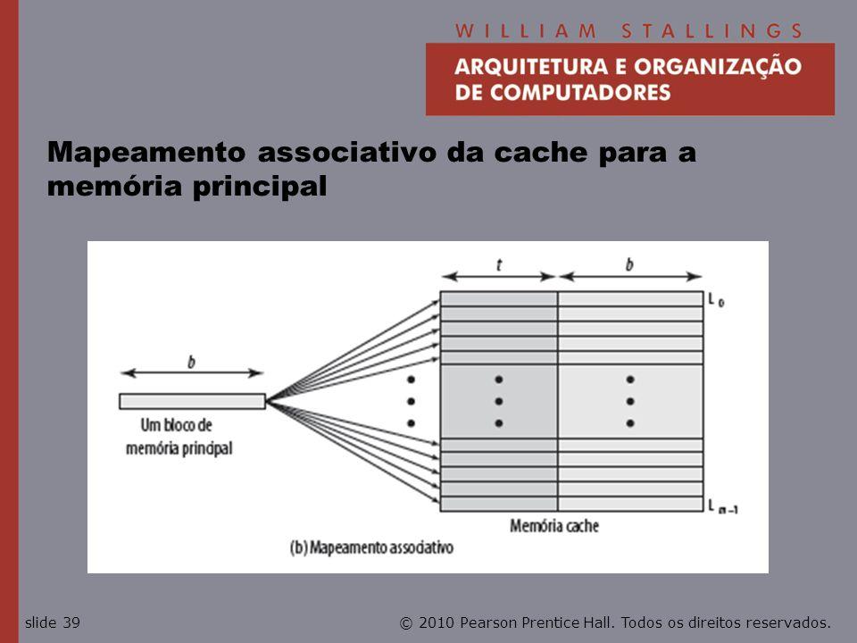 © 2010 Pearson Prentice Hall. Todos os direitos reservados.slide 39 Mapeamento associativo da cache para a memória principal