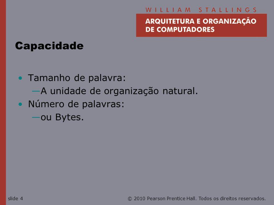 © 2010 Pearson Prentice Hall. Todos os direitos reservados.slide 4 Capacidade Tamanho de palavra: A unidade de organização natural. Número de palavras