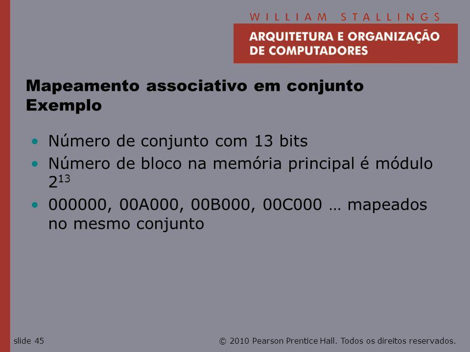 © 2010 Pearson Prentice Hall. Todos os direitos reservados.slide 45 Mapeamento associativo em conjunto Exemplo Número de conjunto com 13 bits Número d