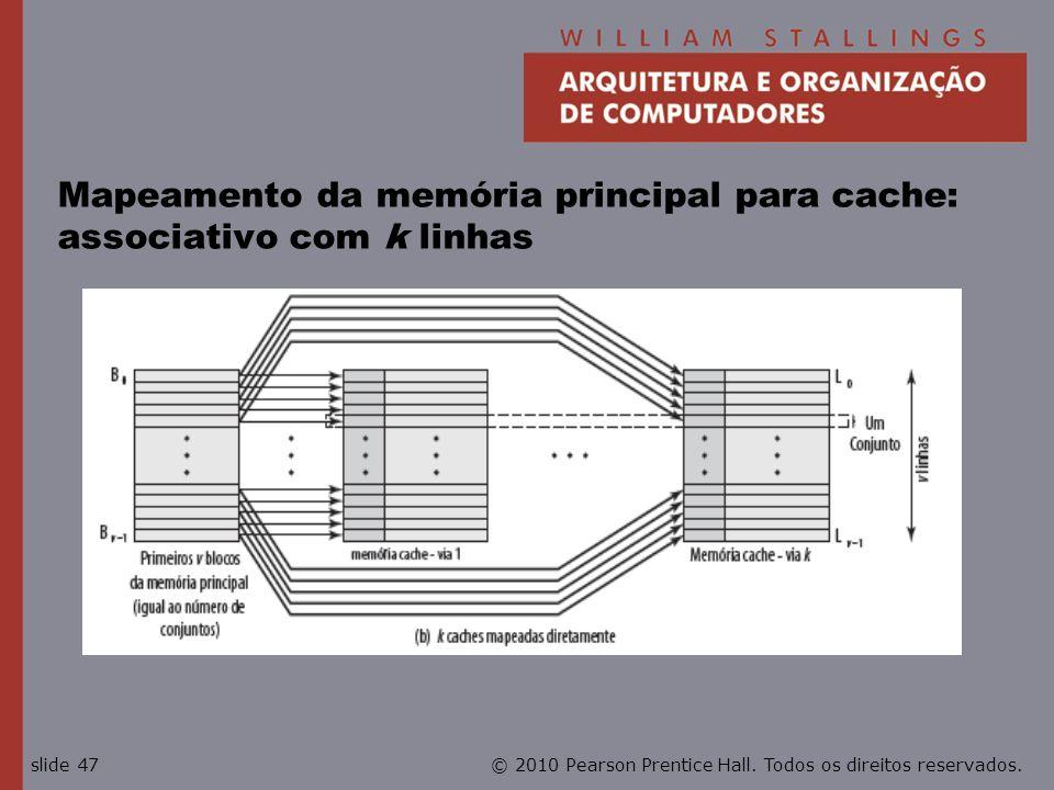 © 2010 Pearson Prentice Hall. Todos os direitos reservados.slide 47 Mapeamento da memória principal para cache: associativo com k linhas