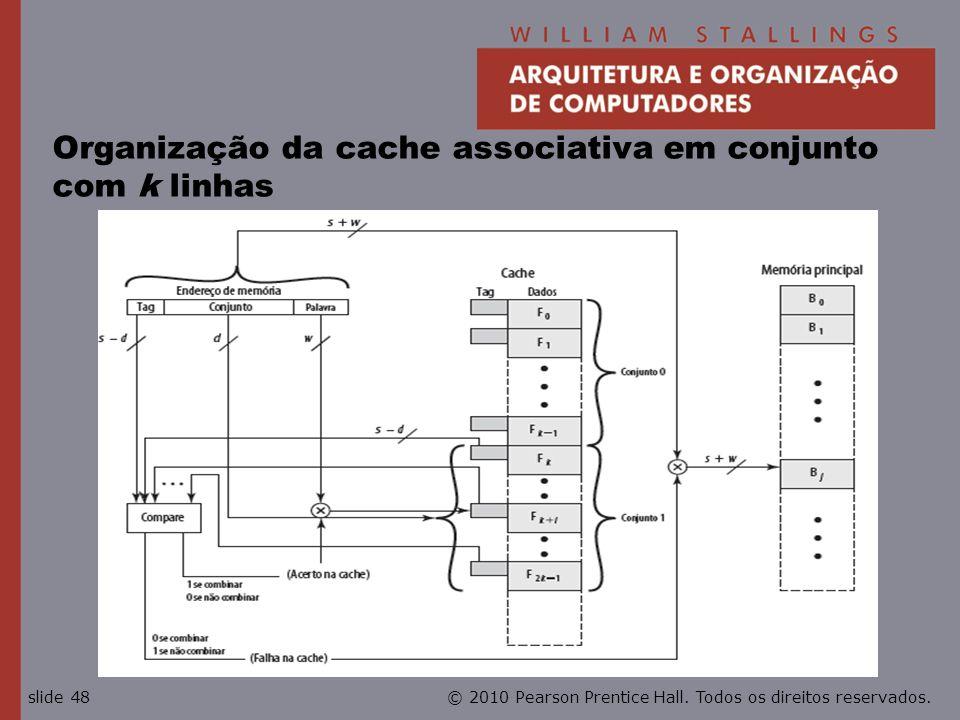 © 2010 Pearson Prentice Hall. Todos os direitos reservados.slide 48 Organização da cache associativa em conjunto com k linhas
